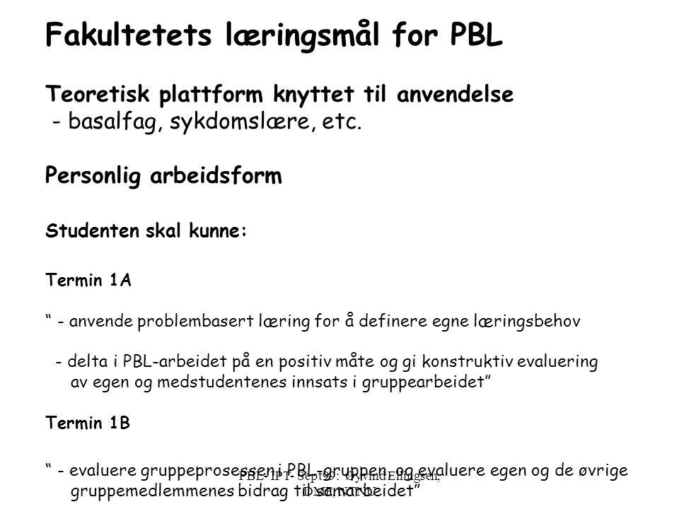 PBL- IPT- Sept99: Øyvind Ellingsen, DMF, NTNU PBL - Problembasert læring - forskjellig fra problemløsning - diagnostisere læringsbehov - ikke primært stille pasientens diagnose eller løse pasientens problem Tar utgangspunkt i et praktisk problem