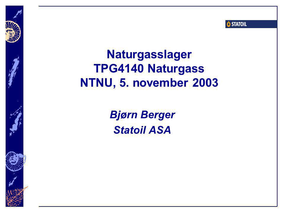 Naturgasslager TPG4140 Naturgass NTNU, 5. november 2003 Bjørn Berger Statoil ASA