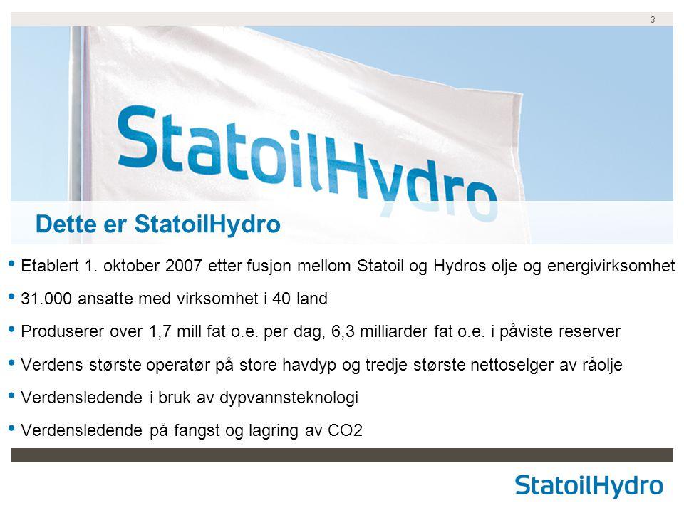 3 Dette er StatoilHydro Etablert 1. oktober 2007 etter fusjon mellom Statoil og Hydros olje og energivirksomhet 31.000 ansatte med virksomhet i 40 lan