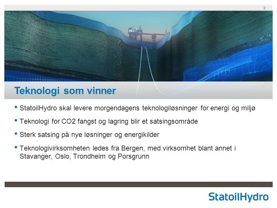 8 StatoilHydro skal levere morgendagens teknologiløsninger for energi og miljø Teknologi for CO2 fangst og lagring blir et satsingsområde Sterk satsin