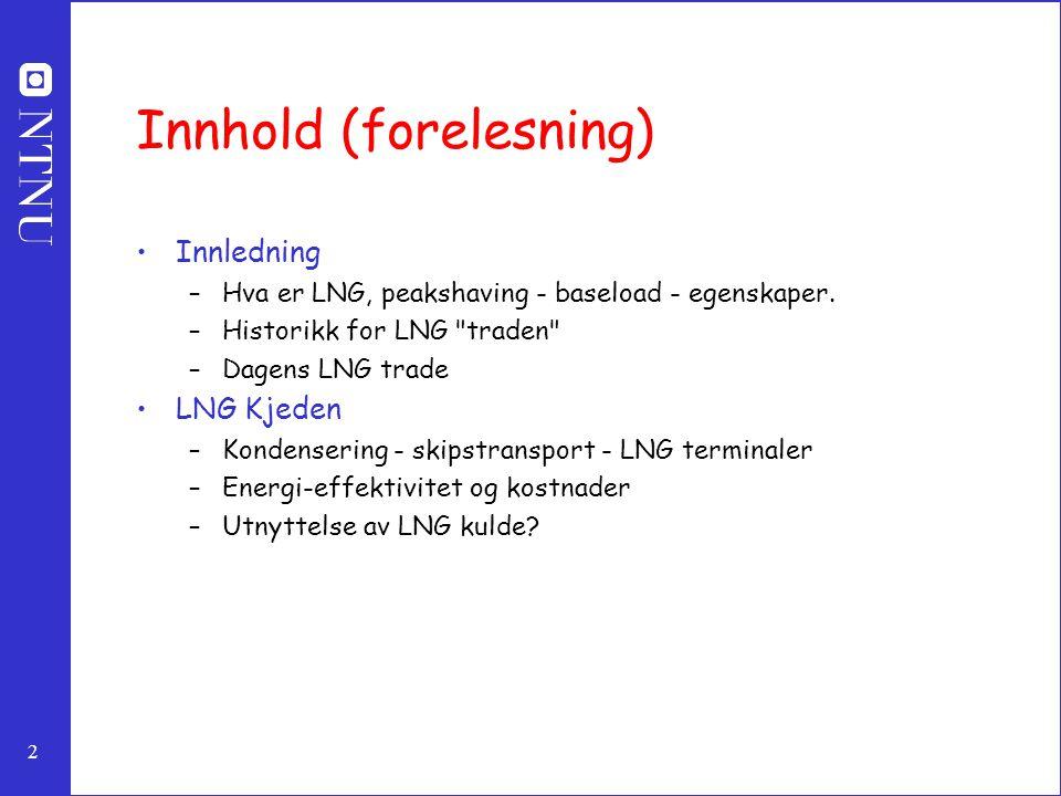 2 Innhold (forelesning) Innledning –Hva er LNG, peakshaving - baseload - egenskaper.