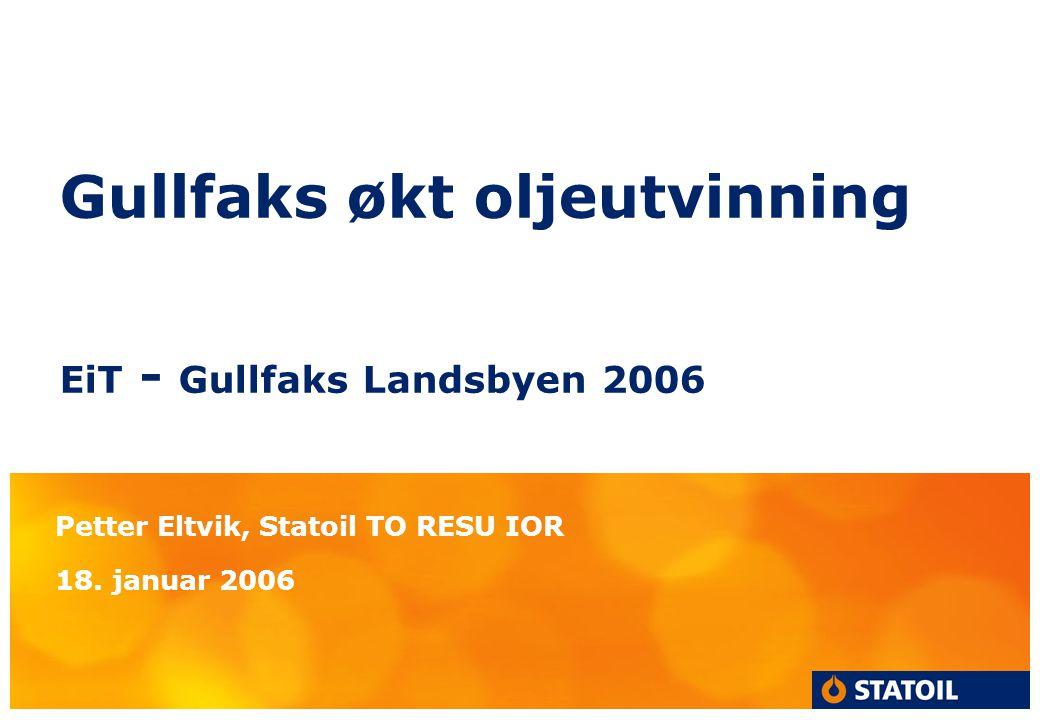 Gullfaks økt oljeutvinning EiT - Gullfaks Landsbyen 2006 Petter Eltvik, Statoil TO RESU IOR 18. januar 2006
