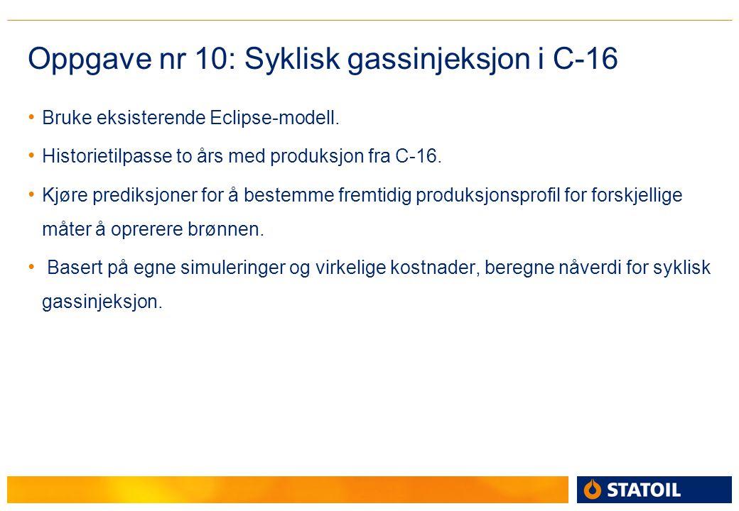 Oppgave nr 10: Syklisk gassinjeksjon i C-16 Bruke eksisterende Eclipse-modell. Historietilpasse to års med produksjon fra C-16. Kjøre prediksjoner for