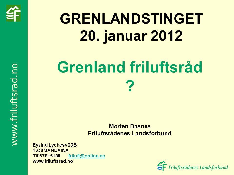 www.friluftsrad.no Grenland friluftsråd ? Morten Dåsnes Friluftsrådenes Landsforbund Eyvind Lychesv 23B 1338 SANDVIKA Tlf 67815180 friluft@online.nofr