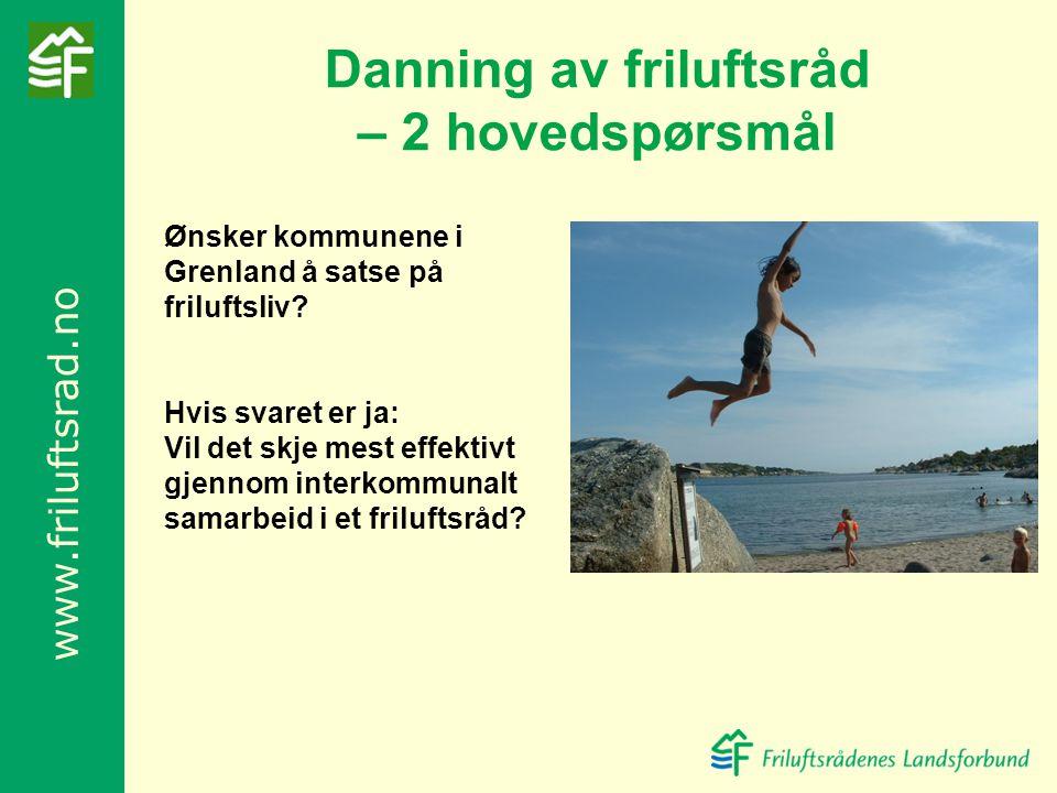 www.friluftsrad.no Ønsker kommunene i Grenland å satse på friluftsliv? Hvis svaret er ja: Vil det skje mest effektivt gjennom interkommunalt samarbeid