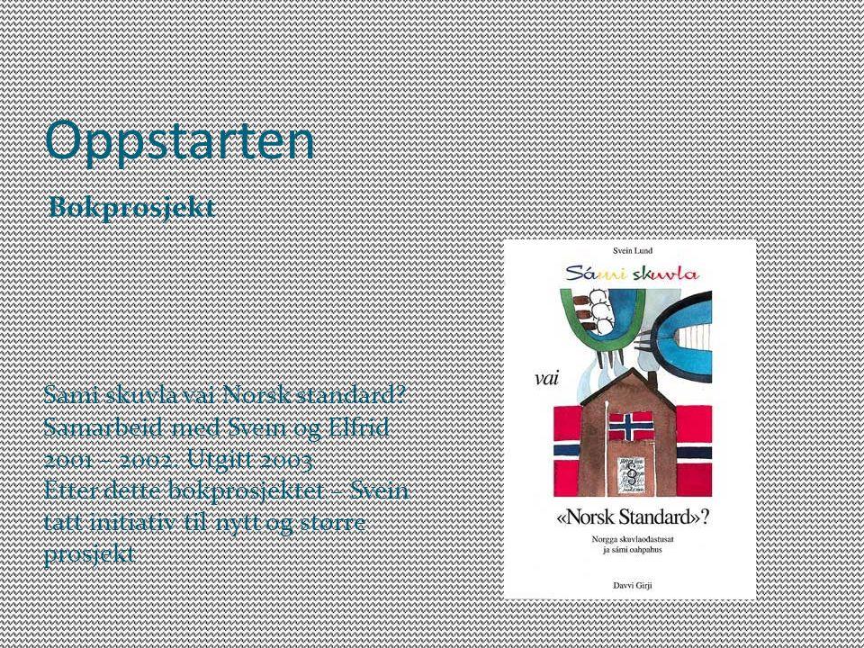 Oppstarten Bokprosjekt Sami skuvla vai Norsk standard? Samarbeid med Svein og Elfrid 2001 – 2002. Utgitt 2003 Etter dette bokprosjektet – Svein tatt i