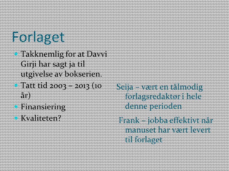 Forlaget Takknemlig for at Davvi Girji har sagt ja til utgivelse av bokserien. Tatt tid 2003 – 2013 (10 år) Finansiering Kvaliteten? Seija – vært en t