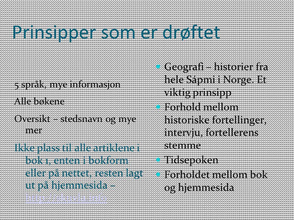 Prinsipper som er drøftet Geografi – historier fra hele Sápmi i Norge. Et viktig prinsipp Forhold mellom historiske fortellinger, intervju, fortellere
