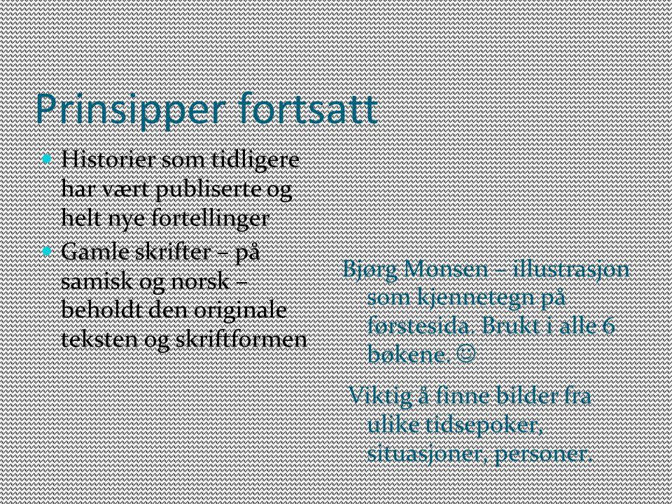 Prinsipper fortsatt Historier som tidligere har vært publiserte og helt nye fortellinger Gamle skrifter – på samisk og norsk – beholdt den originale teksten og skriftformen Bjørg Monsen – illustrasjon som kjennetegn på førstesida.
