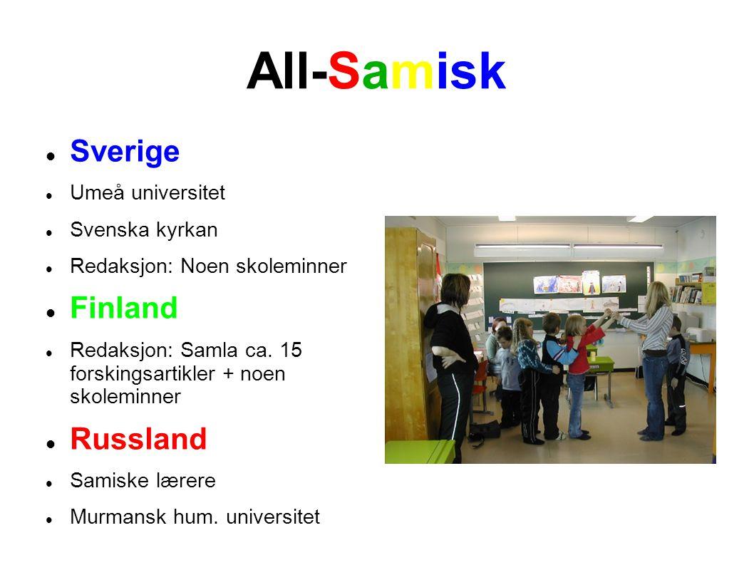 All-Samisk Sverige Umeå universitet Svenska kyrkan Redaksjon: Noen skoleminner Finland Redaksjon: Samla ca. 15 forskingsartikler + noen skoleminner Ru