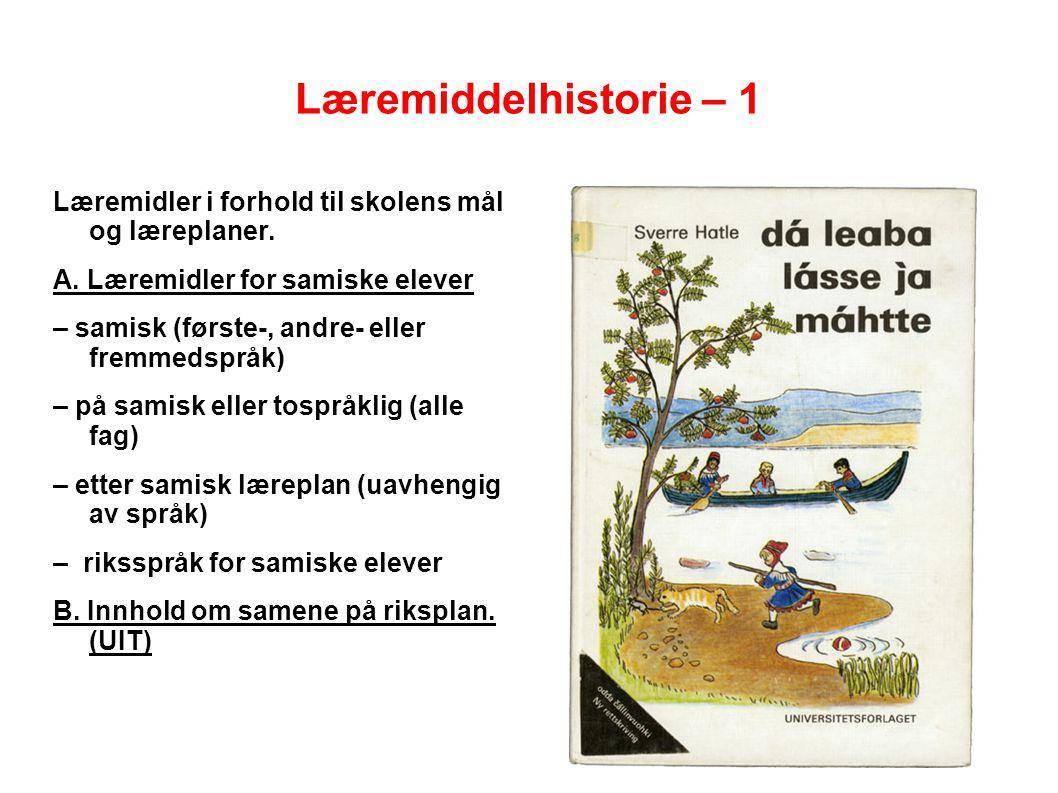 Læremiddelhistorie – 1 Læremidler i forhold til skolens mål og læreplaner. A. Læremidler for samiske elever – samisk (første-, andre- eller fremmedspr