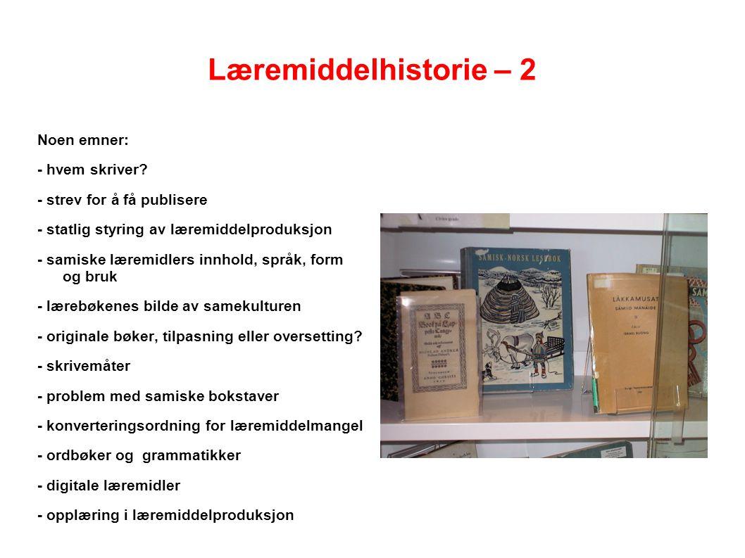 Læremiddelhistorie – 2 Noen emner: - hvem skriver? - strev for å få publisere - statlig styring av læremiddelproduksjon - samiske læremidlers innhold,