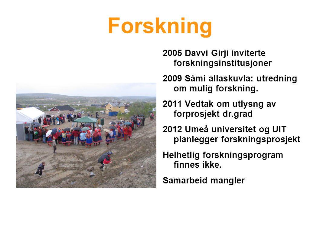 Forskning 2005 Davvi Girji inviterte forskningsinstitusjoner 2009 Sámi allaskuvla: utredning om mulig forskning. 2011 Vedtak om utlysng av forprosjekt
