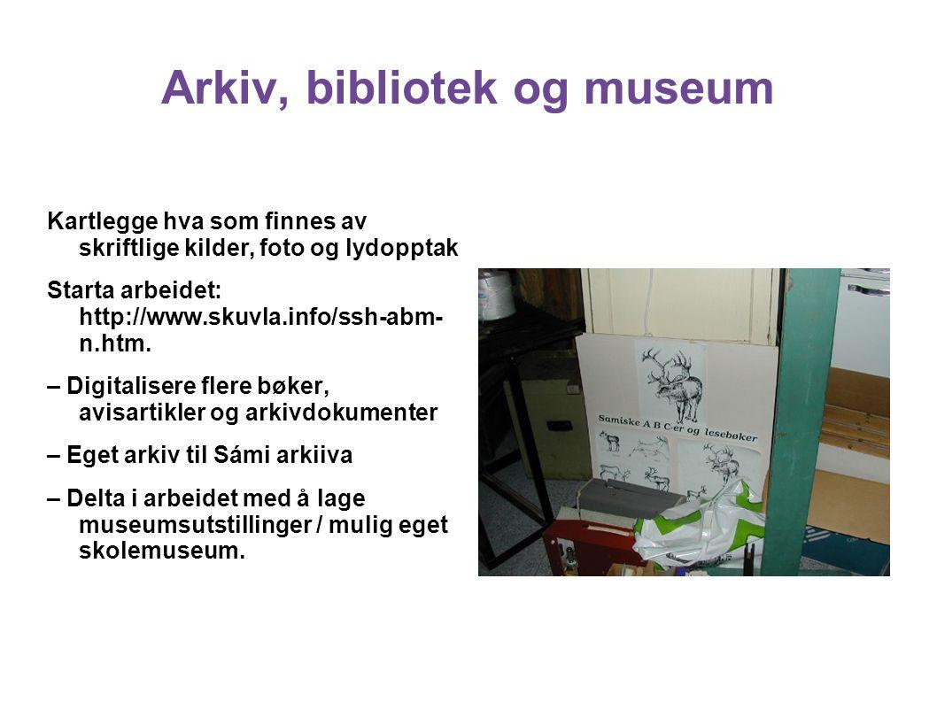 Arkiv, bibliotek og museum Kartlegge hva som finnes av skriftlige kilder, foto og lydopptak Starta arbeidet: http://www.skuvla.info/ssh-abm- n.htm. –