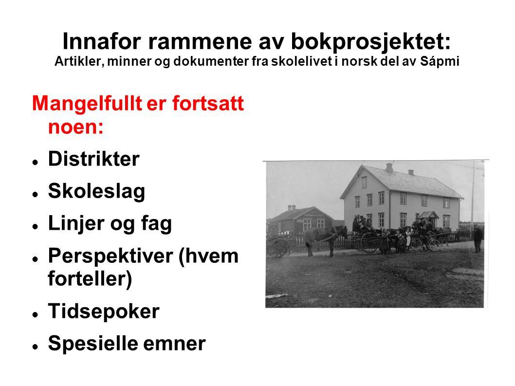Innafor rammene av bokprosjektet: Artikler, minner og dokumenter fra skolelivet i norsk del av Sápmi Mangelfullt er fortsatt noen: Distrikter Skolesla