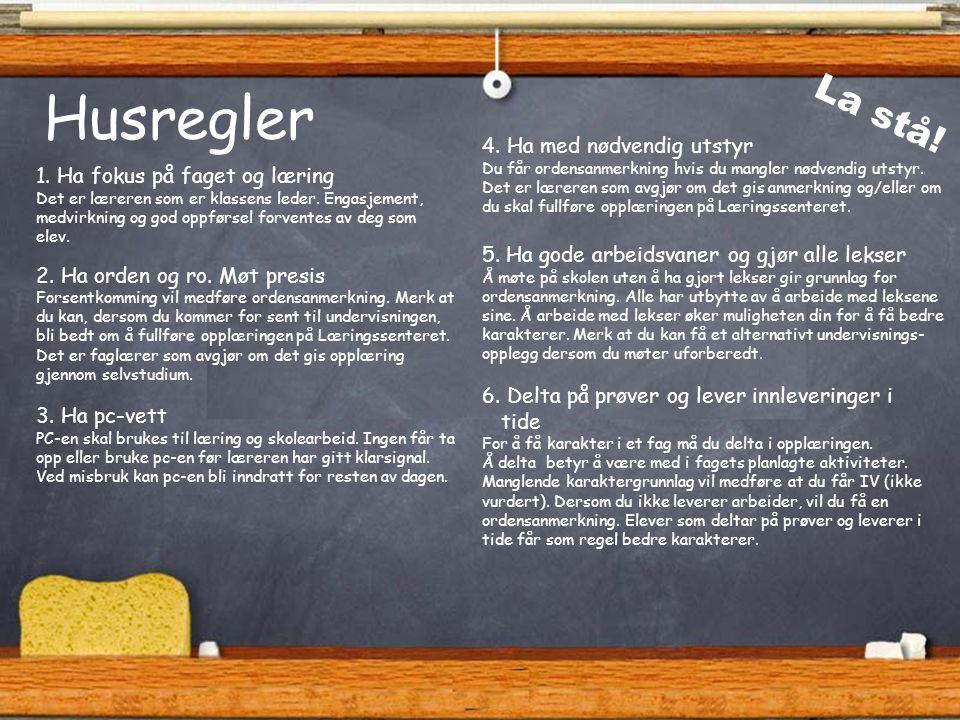 Husregler 1. Ha fokus på faget og læring Det er læreren som er klassens leder. Engasjement, medvirkning og god oppførsel forventes av deg som elev. 2.