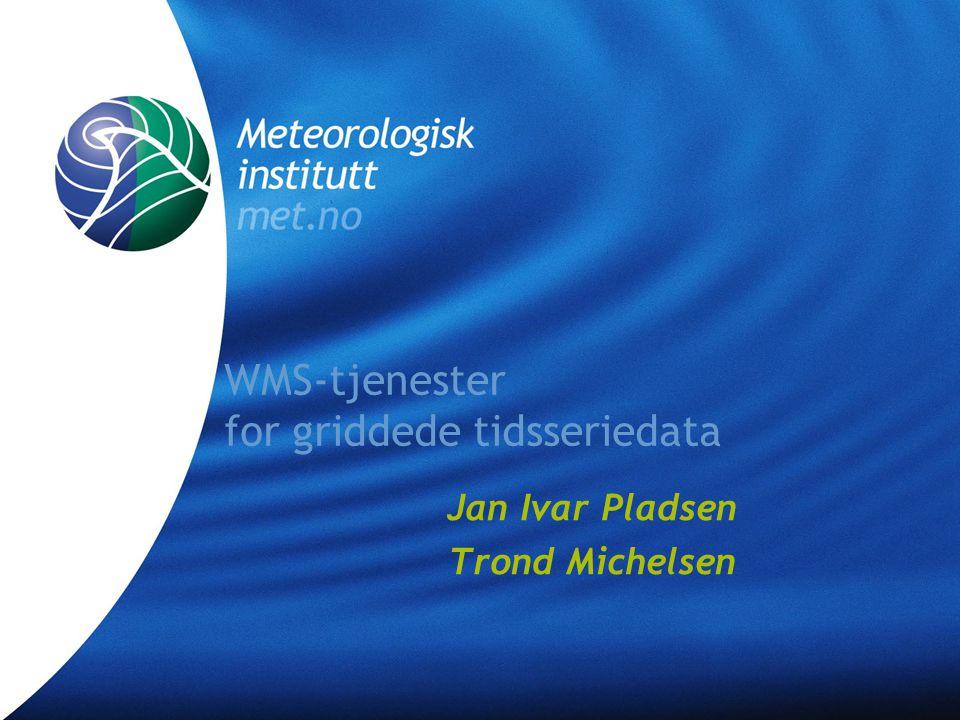 Meteorologisk institutt met.no WMS-tjenester for griddede tidsseriedata WMS-standarden GIS-programvare WMS-klienter Google Earth
