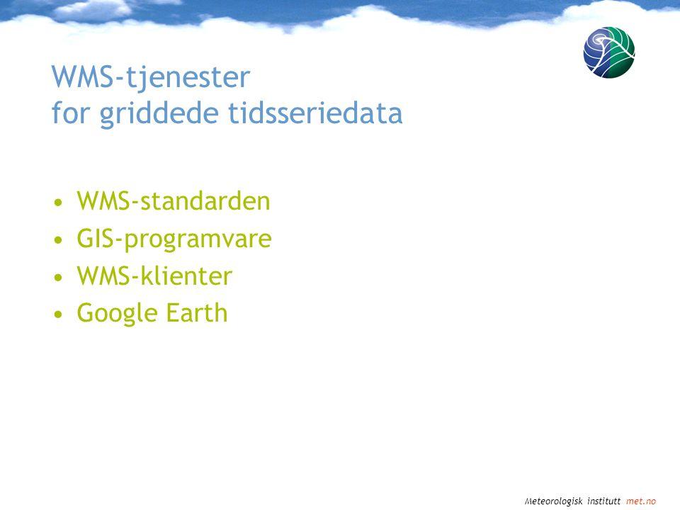 Meteorologisk institutt met.no WMS-standarden Støttes i standarden GetCapabilities –Rapporterer tilgjenglige tidspunkt GetMap –Kan spesifisere tid i TIME-parameteret GetFeatureInfo –Som for GetMap