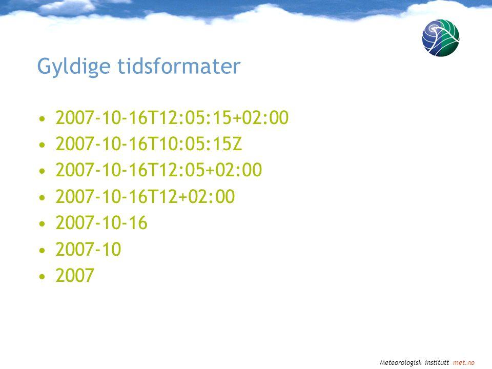 Meteorologisk institutt met.no Tidspunkt, -rom og intervaller Tidspunkt –2007-10-16T12Z Tidsrom (fra, til) –2007-10-16T12Z/2007-10-17T12Z Tidsrom med intervaller –1961-01-01T12Z/2007-10-17T12Z/P1D Disse kan kombineres i en kommaseparert liste