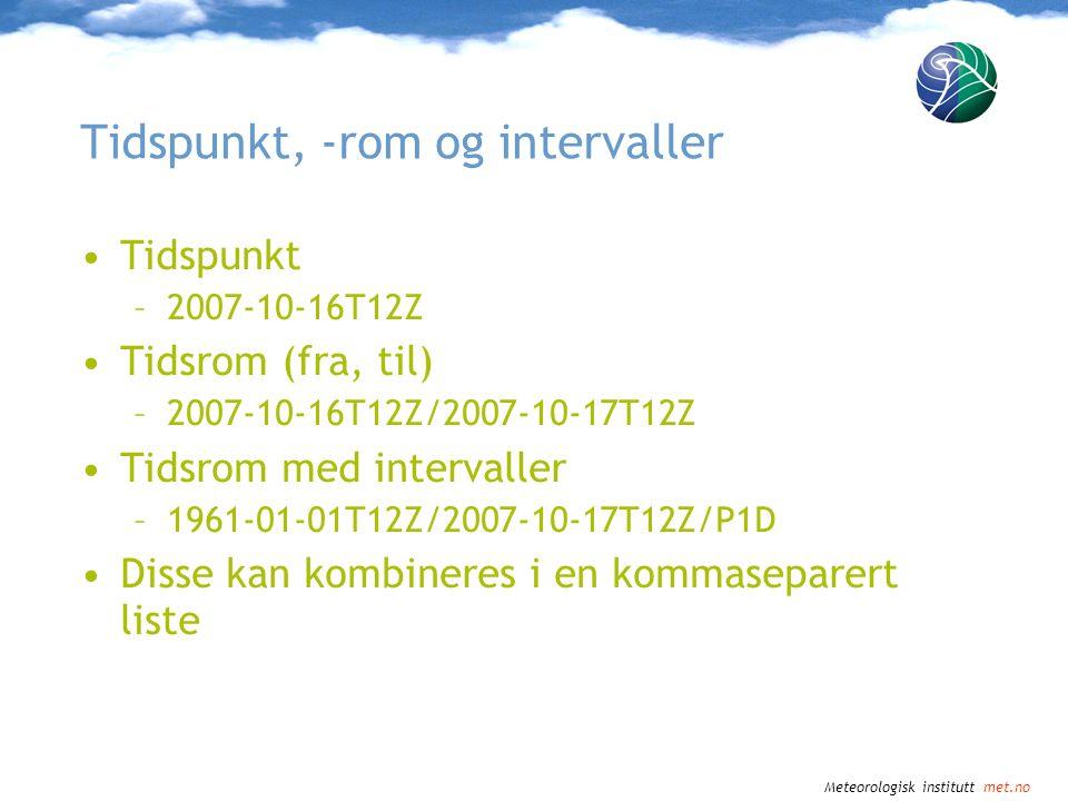 Meteorologisk institutt met.no Intervaller PT1H (hver time) P2M (annenhver måned) PT1H10M (hvert 70.