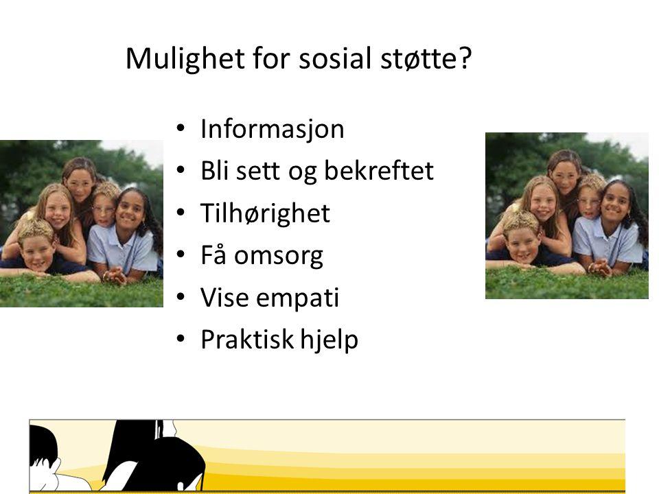 Mulighet for sosial støtte? Informasjon Bli sett og bekreftet Tilhørighet Få omsorg Vise empati Praktisk hjelp