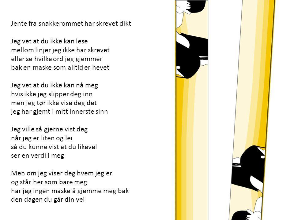 Jente fra snakkerommet har skrevet dikt Jeg vet at du ikke kan lese mellom linjer jeg ikke har skrevet eller se hvilke ord jeg gjemmer bak en maske so