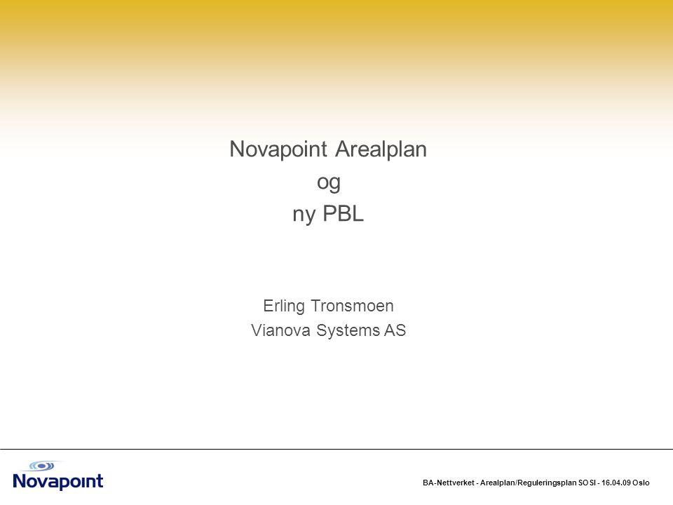 BA-Nettverket - Arealplan/Reguleringsplan SOSI - 16.04.09 Oslo Novapoint Arealplan og ny PBL Har i dag en test versjon basert på datamodell fra 06.02.2009.