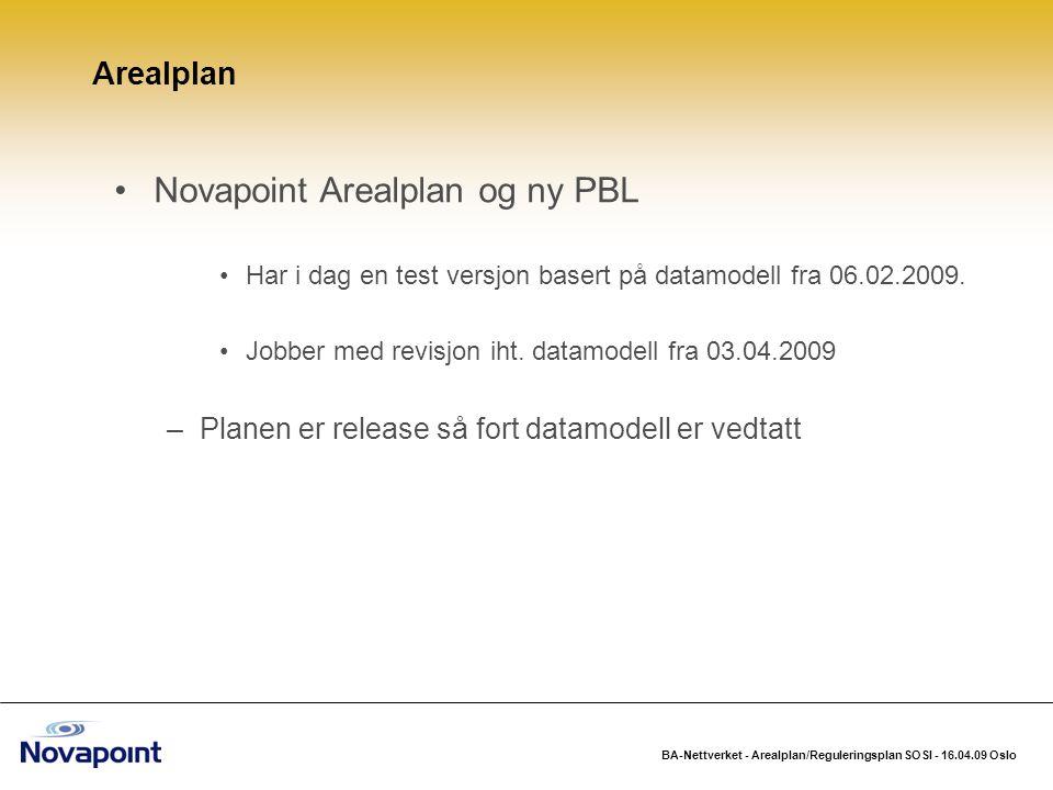 BA-Nettverket - Arealplan/Reguleringsplan SOSI - 16.04.09 Oslo Novapoint Arealplan og ny PBL Har i dag en test versjon basert på datamodell fra 06.02.