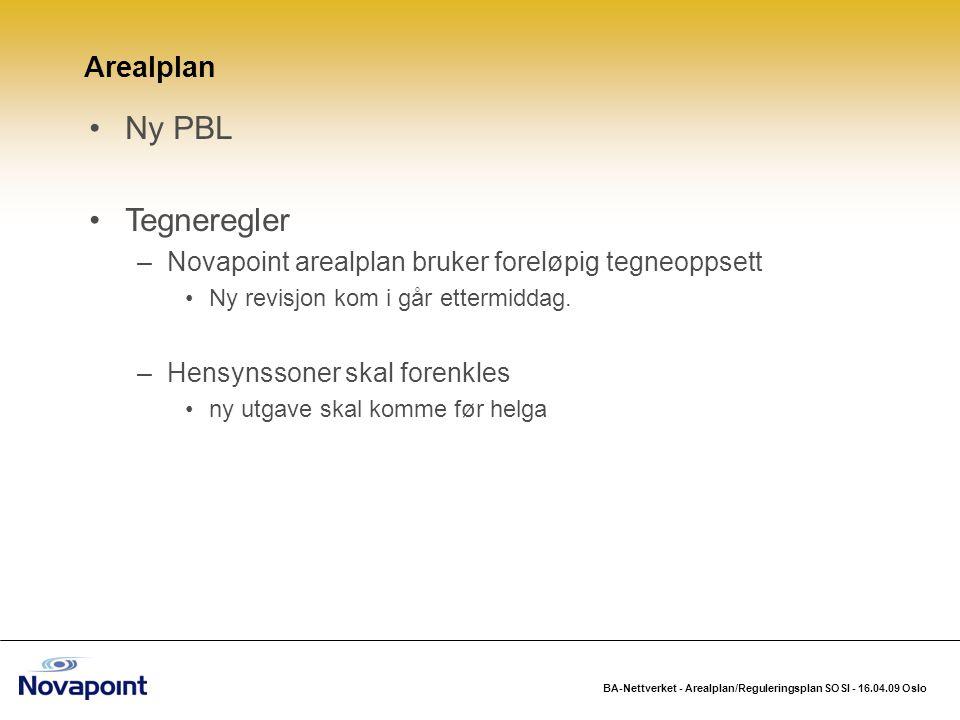 BA-Nettverket - Arealplan/Reguleringsplan SOSI - 16.04.09 Oslo Ny PBL Tegneregler –Novapoint arealplan bruker foreløpig tegneoppsett Ny revisjon kom i