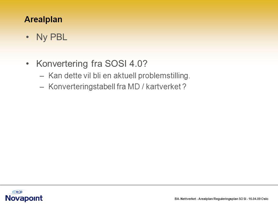 BA-Nettverket - Arealplan/Reguleringsplan SOSI - 16.04.09 Oslo Ny PBL Konvertering fra SOSI 4.0? –Kan dette vil bli en aktuell problemstilling. –Konve