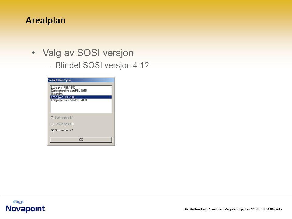 BA-Nettverket - Arealplan/Reguleringsplan SOSI - 16.04.09 Oslo Valg av SOSI versjon –Blir det SOSI versjon 4.1? Arealplan