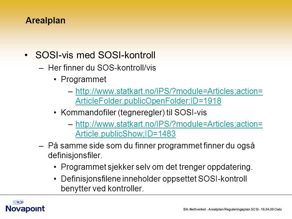 BA-Nettverket - Arealplan/Reguleringsplan SOSI - 16.04.09 Oslo Følg med for å få med deg de siste nyhetene for Arealplan http://www.novapoint.no/arealplan http://wiki.novapoint.com/doku.php/no:np:area_plann ing:starthttp://wiki.novapoint.com/doku.php/no:np:area_plann ing:start Arealplan