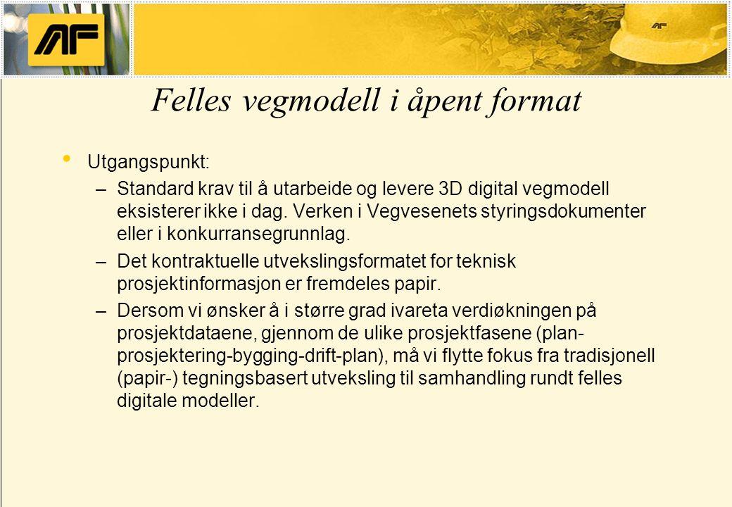 Felles vegmodell i åpent format Utgangspunkt: –Standard krav til å utarbeide og levere 3D digital vegmodell eksisterer ikke i dag. Verken i Vegvesenet