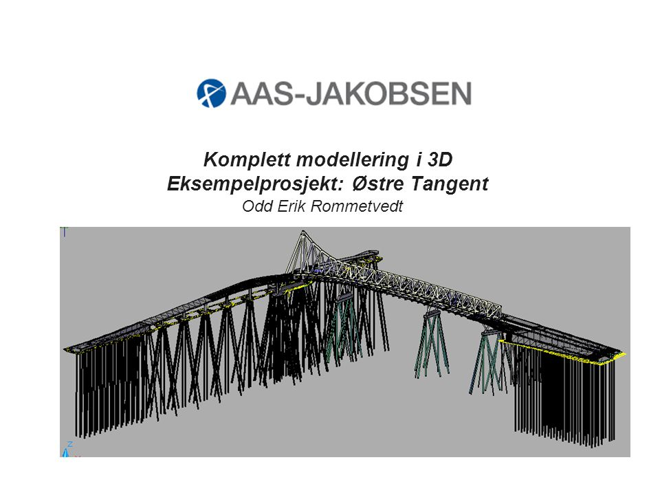 Komplett modellering i 3D Eksempelprosjekt: Østre Tangent Odd Erik Rommetvedt