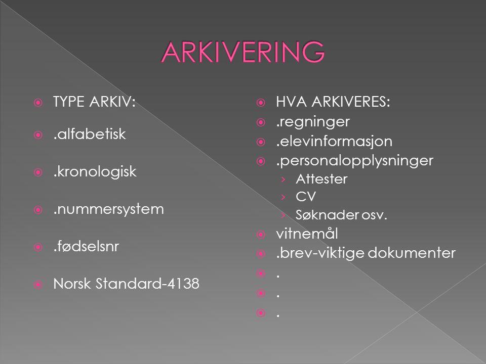  TYPE ARKIV: .alfabetisk .kronologisk .nummersystem .fødselsnr  Norsk Standard-4138  HVA ARKIVERES: .regninger .elevinformasjon .personalopp