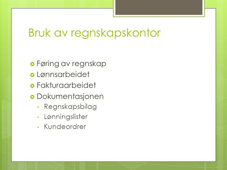 Bruk av regnskapskontor  Føring av regnskap  Lønnsarbeidet  Fakturaarbeidet  Dokumentasjonen Regnskapsbilag Lønningslister Kundeordrer