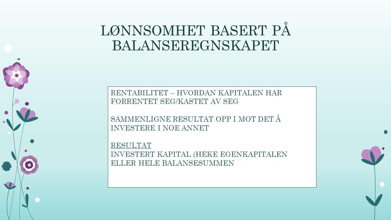 EGENKAPITALRENTABILITET (EKR) ÅRSRESULTAT X 100 GJENNOMSNITTLIG EGENKAPITAL (EK) (IB PLUSSER PÅ UB OG DELER PÅ TO) TOTALKAPITALRENTABILITET (TKR) DRIFTSRESULTAT+FINANSINNTEKTER X100 GJENNOMSNITTLIG TOTALKAPITAL