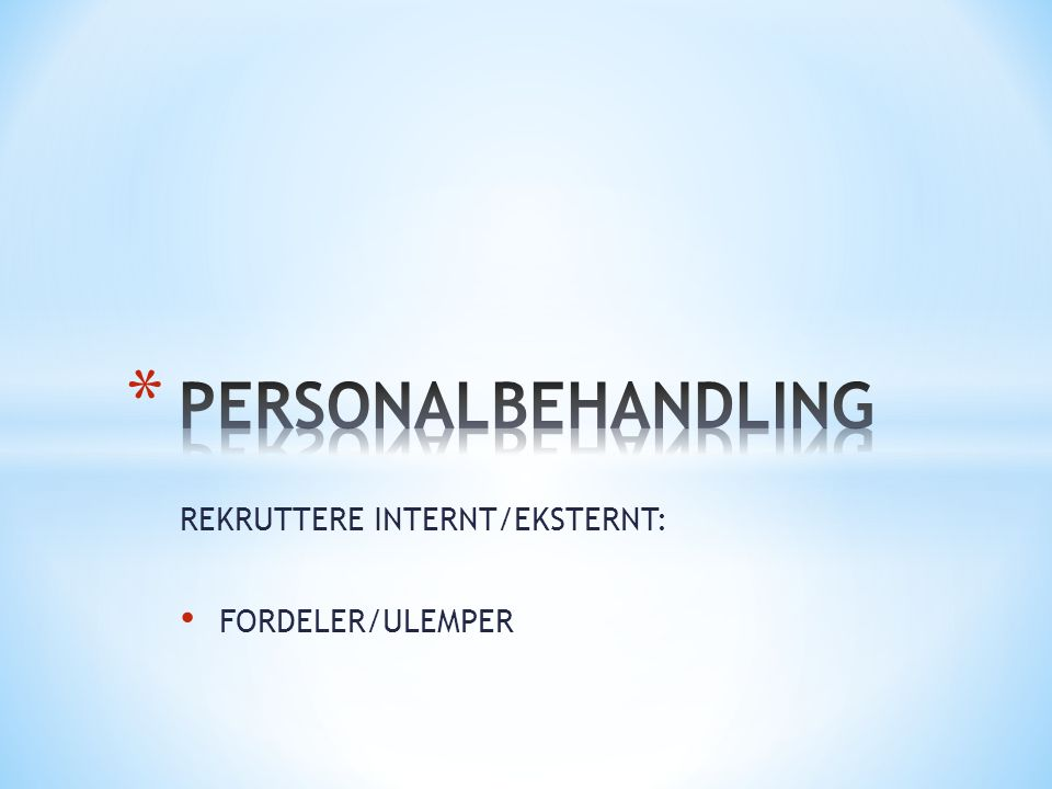 REKRUTTERE INTERNT/EKSTERNT: FORDELER/ULEMPER