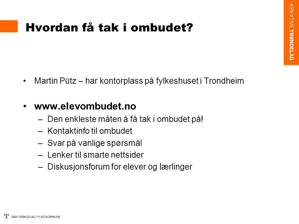 Hvordan få tak i ombudet? Martin Pütz – har kontorplass på fylkeshuset i Trondheim www.elevombudet.no –Den enkleste måten å få tak i ombudet på! –Kont