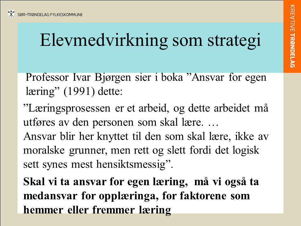 """Elevmedvirkning som strategi Professor Ivar Bjørgen sier i boka """"Ansvar for egen læring"""" (1991) dette: Skal vi ta ansvar for egen læring, må vi også t"""