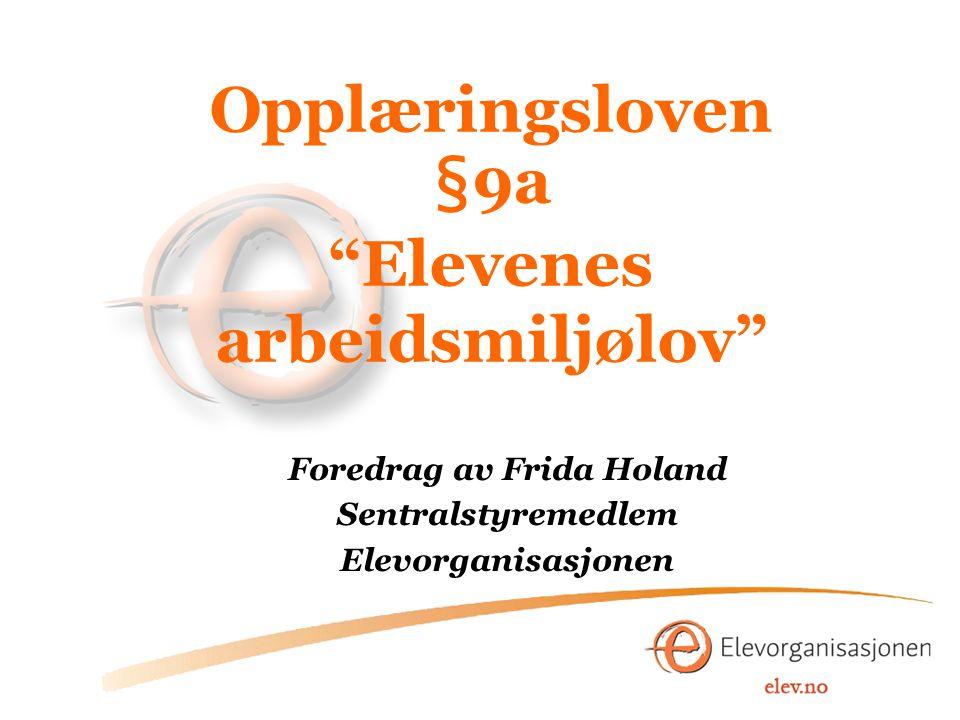"""Opplæringsloven §9a """"Elevenes arbeidsmiljølov"""" Foredrag av Frida Holand Sentralstyremedlem Elevorganisasjonen F"""
