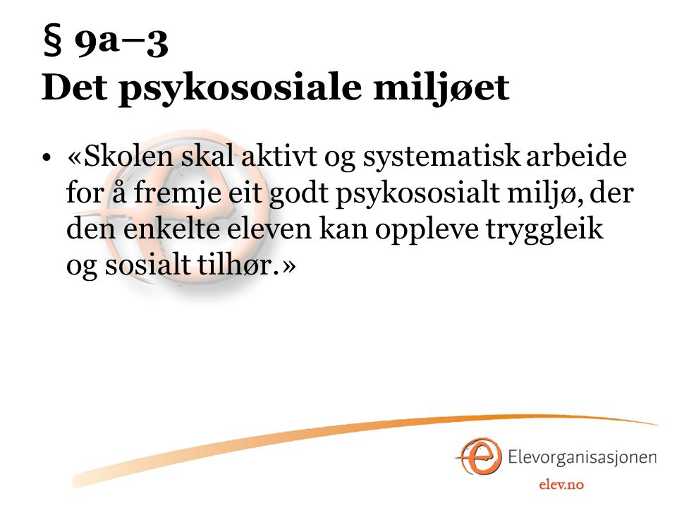 § 9a–3 Det psykososiale miljøet «Skolen skal aktivt og systematisk arbeide for å fremje eit godt psykososialt miljø, der den enkelte eleven kan opplev