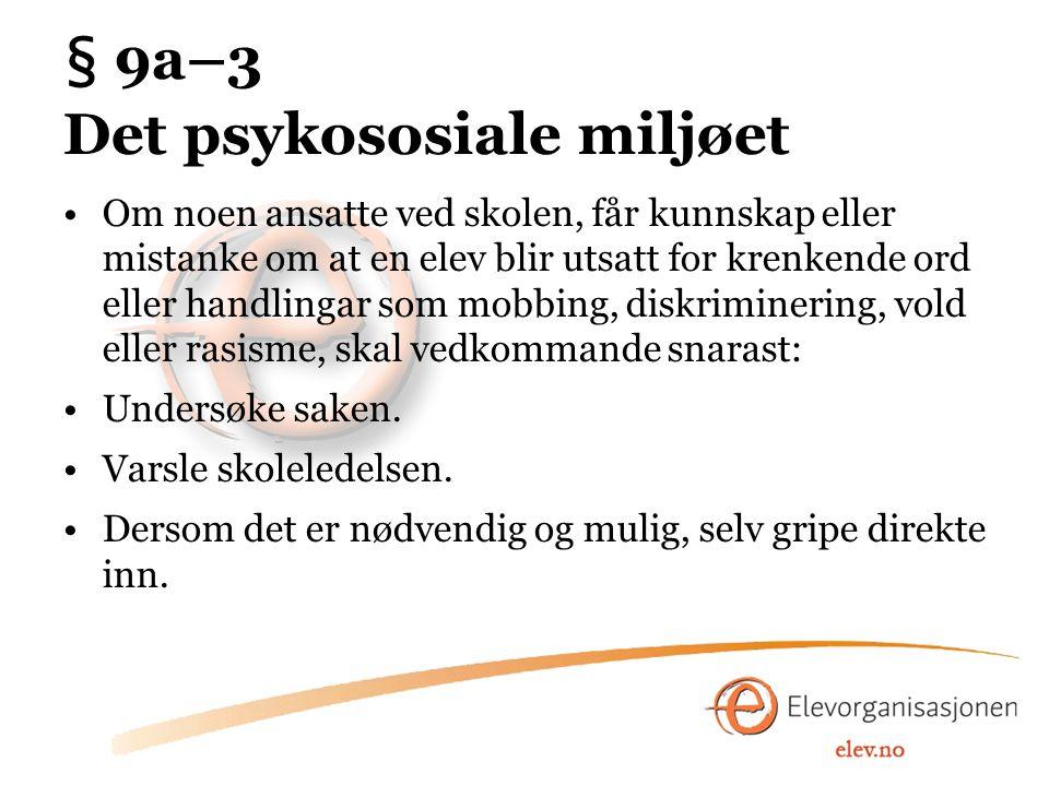 § 9a–3 Det psykososiale miljøet Svært alvorlig å overse mobbing i skolen.