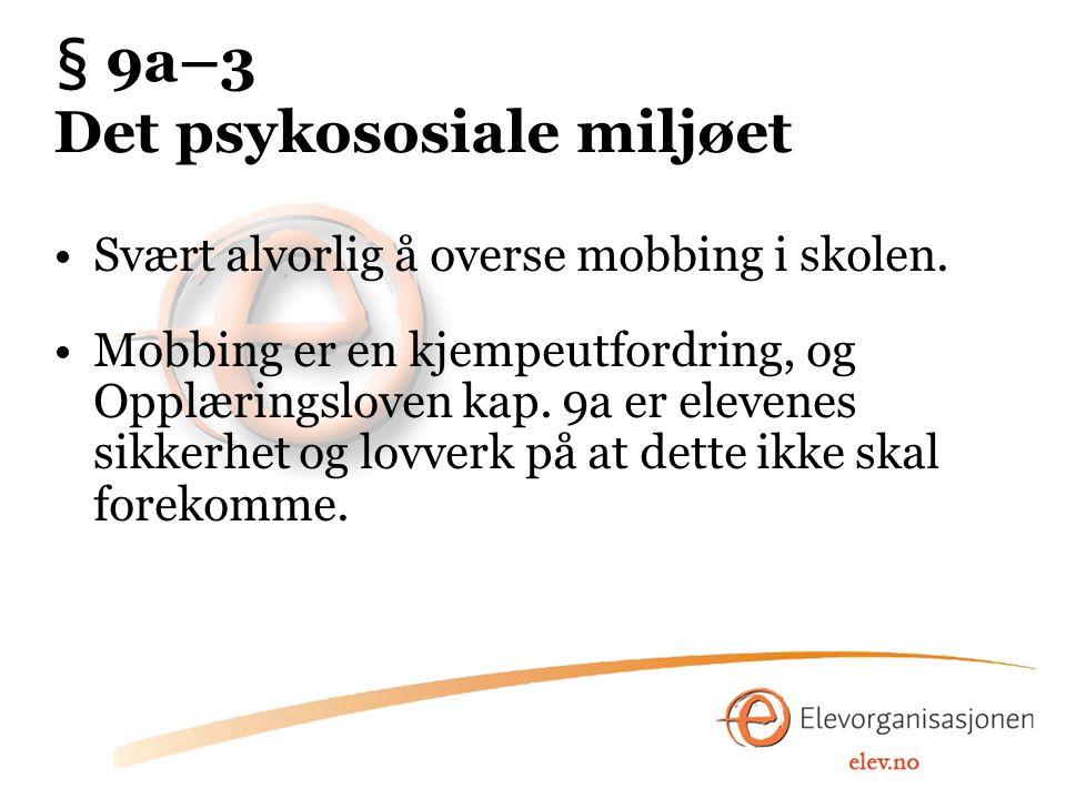 § 9a–3 Det psykososiale miljøet Svært alvorlig å overse mobbing i skolen. Mobbing er en kjempeutfordring, og Opplæringsloven kap. 9a er elevenes sikke