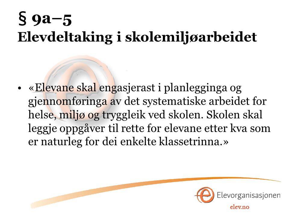 «Elevane skal engasjerast i planlegginga og gjennomføringa av det systematiske arbeidet for helse, miljø og tryggleik ved skolen. Skolen skal leggje o