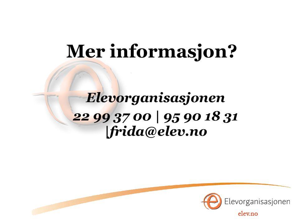 Mer informasjon? Elevorganisasjonen 22 99 37 00 | 95 90 18 31 |frida@elev.no