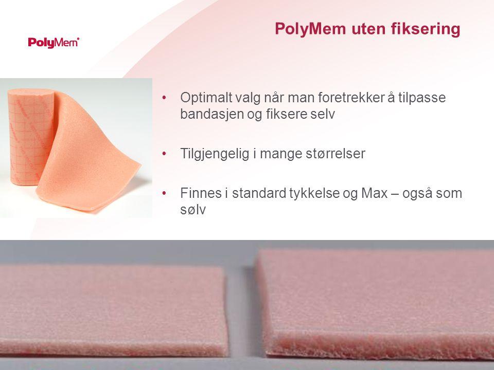 PolyMem uten fiksering Optimalt valg når man foretrekker å tilpasse bandasjen og fiksere selv Tilgjengelig i mange størrelser Finnes i standard tykkelse og Max – også som sølv