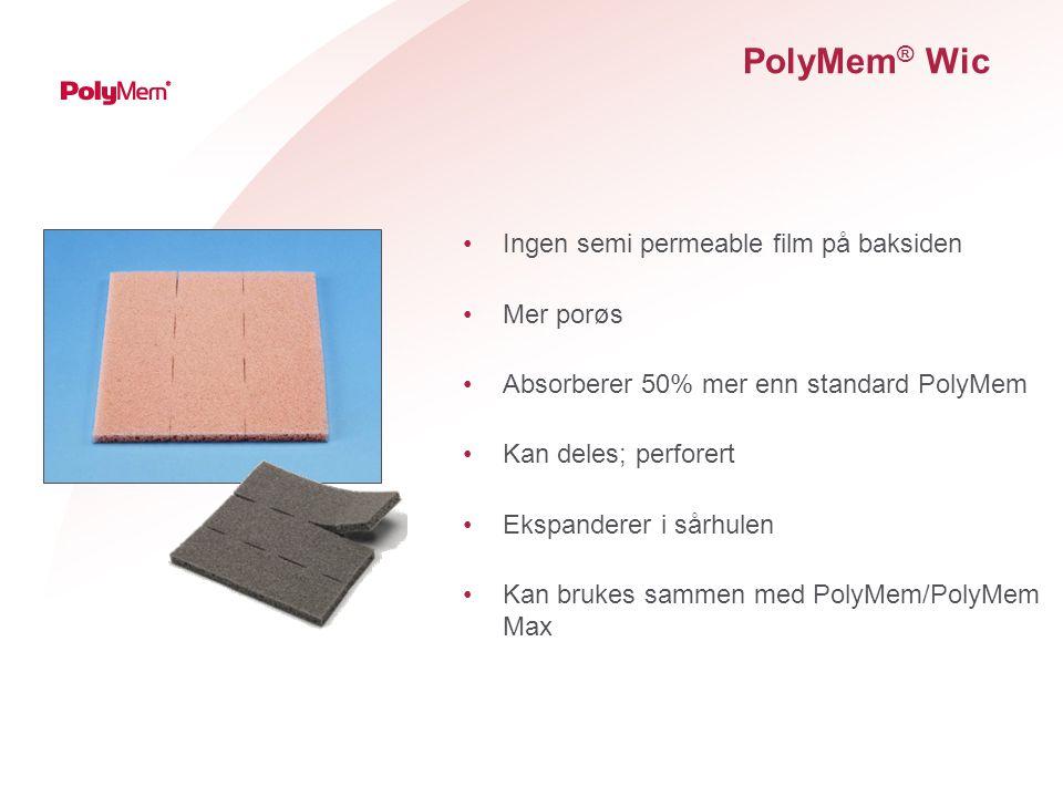 PolyMem ® Wic Ingen semi permeable film på baksiden Mer porøs Absorberer 50% mer enn standard PolyMem Kan deles; perforert Ekspanderer i sårhulen Kan brukes sammen med PolyMem/PolyMem Max