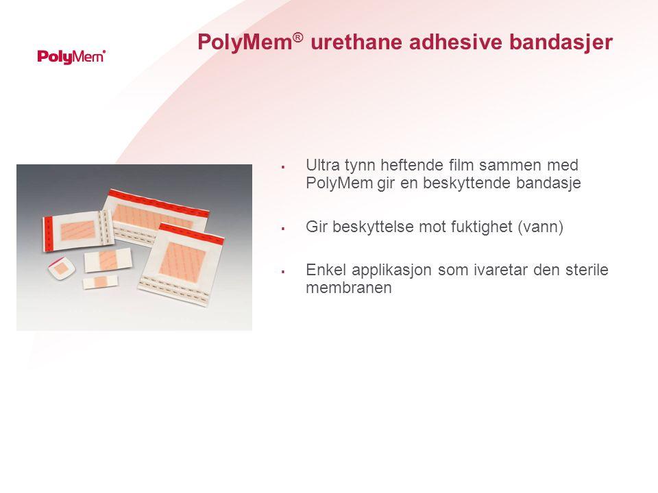 PolyMem ® urethane adhesive bandasjer  Ultra tynn heftende film sammen med PolyMem gir en beskyttende bandasje  Gir beskyttelse mot fuktighet (vann)  Enkel applikasjon som ivaretar den sterile membranen