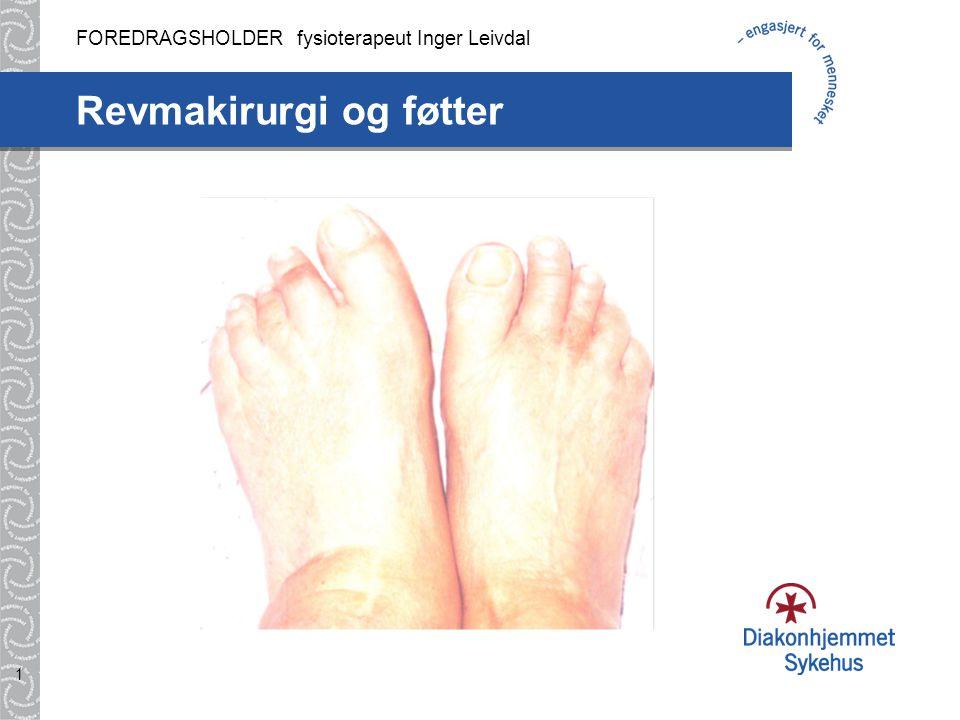 1 Revmakirurgi og føtter FOREDRAGSHOLDER fysioterapeut Inger Leivdal